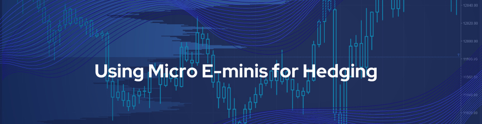 Using Mico E-Minis for Hedging